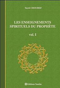 Les Enseignements Spirituels du Prophète, vol. I par Tayeb Chouiref