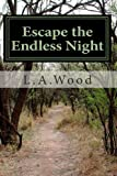 Escape the Endless Night, L. Wood, 1460926714