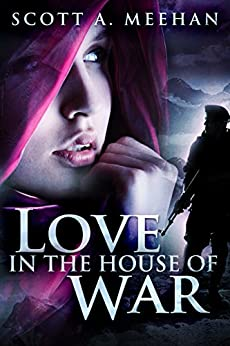 Love In The House Of War (Army of One Book 1) by [Meehan, Scott A.]