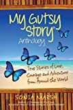 My Gutsy Story Anthology: True Stories of Love, Courage and Adventure from Around the World (Volume 1)
