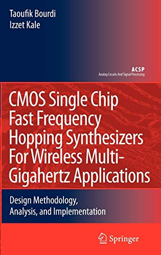 CMOS Single Chip Fast Frequency Hopping Synthesizers for Wireless Multi-Gigahertz Applications: Design Methodology, Analysis, and Implementation (Analog Circuits and Signal Processing)