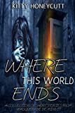 Where This World Ends (A Collection of Short Stories From Masquerade de Minuit)
