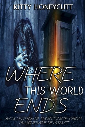 Where This World Ends: A Collection of Stories from Masquerade de Minuit