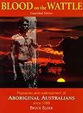 Blood on the Wattle: Massacres and Maltreatment of Australian Aborigines Since 1788