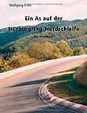 Ein As Auf der Nürburgring-Nordschleife - das Handbuch, Wolfgang Fries, 3848209993