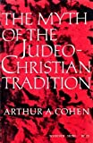 The Myth of the Judeo-Christian Tradition, and Other Dissenting Essays, Arthur Allen Cohen, 0805202935