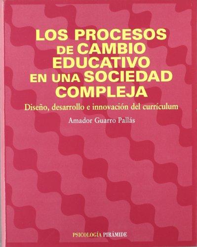 Los procesos de cambio educativo en una sociedad compleja. Diseno, desarrollo e innovacion del curriculum (COLECCION PSICOLOGIA) (Psicologia / Psychology) (Spanish Edition) [Guarro Pallas - Amador] (Tapa Blanda)