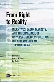Book From Right to Reality: Incentives, Labor Markets, and the Challenge of Universal Social Protection in Latin America and the Caribbean (Latin American Development Forum)