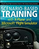 Scenario-Based Training with X-Plane and MicrosoftFlight Simulator: Using PC-Based Flight Simulation