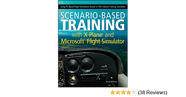 Scenario based training with x plane and microsoft flight simulator scenario based training with x plane and microsoft flight simulator using pc based flight simulations based on faa industry training standards fandeluxe Images