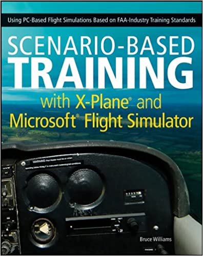 Scenario based training with x plane and microsoft flight simulator scenario based training with x plane and microsoft flight simulator using pc based flight simulations based on faa industry training standards 1st edition fandeluxe Images