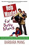 Help Wanted for Busy Moms, Barbara Mang, 0736912657