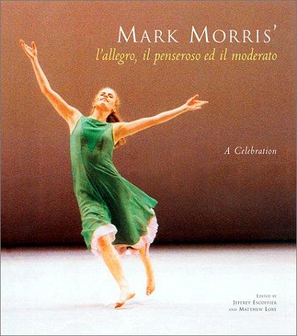 Read Online Mark Morris' L'Allegro, il Penseroso ed il Moderato: A Celebration pdf epub