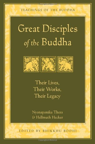great-disciples-of-the-buddha-their-lives-their-works-their-legacy-the-teachings-of-the-buddha