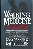 Walking Medicine : The Lifetime Guide to Preventive Therapeutic Exercisewalking Programs, Yanker, Gary and Burton, Kathy, 007072234X