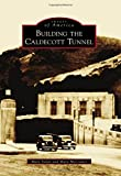 Building the Caldecott Tunnel, Mary Solon and Mary McCosker, 1467131814