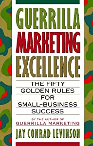 Guerrilla Marketing Excellence: The 50 Golden Rules for Small-Business Success by Mariner Books
