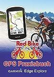 GPS Praxisbuch Garmin Edge Explore: Praxis- und modellbezogen üben und mehr draus machen (GPS Praxisbuch-Reihe von Red Bike 22) (German Edition)