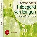 Mit dem Herzen sehen Hörbuch von Hildegard von Bingen Gesprochen von: Franziska Bronnen