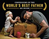 Confessions of the World's Best Father, Dave Engledow, 1592408893