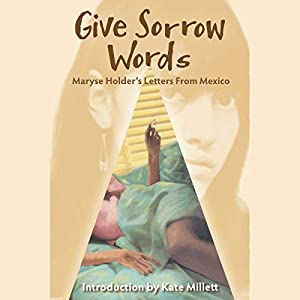 Give Sorrow Words: Maryse Holder's Letters from Mexico Audiobook