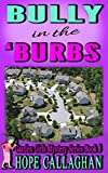 Bully in the Burbs: A Garden Girls Cozy Mystery (Garden Girls Christian Cozy Mystery Series Book 8)
