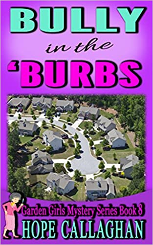 Bully in the Burbs (Garden Girls Christian Cozy Mystery Series Book 8)