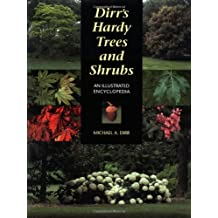 Dirr's Hardy Trees and Shrubs: An Illustrated Encyclopedia