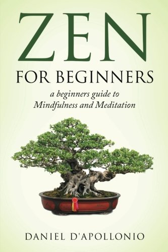 Zen: Zen For Beginners a beginners master to Mindfulness and Meditation (meditation, zen buddhism, mindfullness, ying yang, zen habits, happiness, peacefulness)