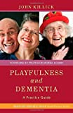 Playfulness and Dementia : A Practice Guide, Killick, John, 1849052239
