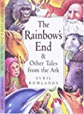 The Rainbow's End and Other Tales from the Ark, Avril Rowlands, 0745940730