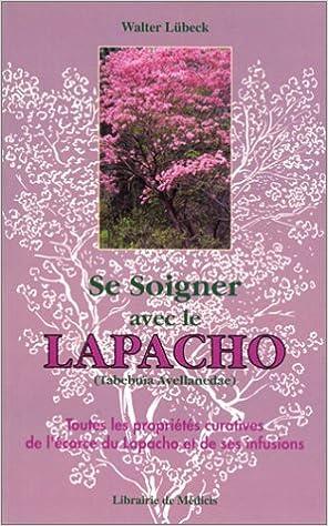 Livre Se soigner avec le Lapacho : Toutes les propriétés curatives de l'écorce du Lapacho-Tabebuïa avellanedae, et de ses infusions et préparations pdf epub