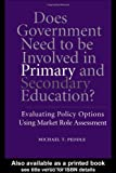 Does Government Need to Be Involved in Primary and Secondary Education, Michael T. Peddle, 081532572X