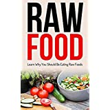 Raw Food: Diet: Why You Should Be Eating Raw Foods (Cleanse Vegetarian Fat Loss) (Gardening Raw Food Health)