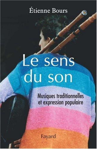 Le sens du son : Musiques traditionnelles et expression populaire ~ Étienne Bours, Jacques Vassal