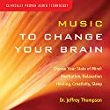 Music to Change Your Brain: Choose Your State of Mind: Meditation, Relaxation, Creativity, Healing, or Sleep Speech by Jeffrey Thompson Narrated by Jeffrey Thompson