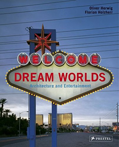 Read Online Dream Worlds: Architecture And Entertainment PDF