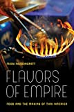 Flavors of Empire: Food and the Making of Thai America (American Crossroads)