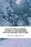 Occupy Wall Street Guide to Tax Reform and Economic Recovery, Scott Shafer, 1467961132