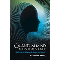 Quantum Mind and Social Science: Unifying Physical and Social Ontology (English Edition)