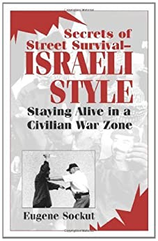 Secrets Of Street Survival - Israeli Style: Staying Alive In A Civilian War Zone by [Sockut, Eugene]