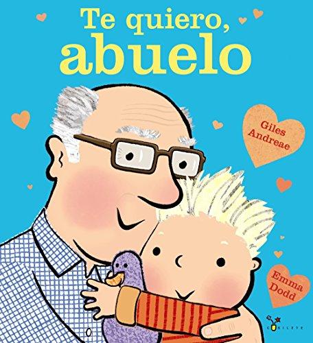 Te quiero, abuelo (Castellano - A PARTIR DE 3 AÑOS - ALBUMES - Cubilete)