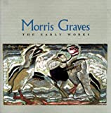 Morris Graves: The Early Works