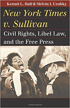 New York Times v. Sullivan: Civil Rights, Libel Law, and the Free ...