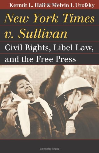New York Times v. Sullivan: Civil Rights, Libel Law, and the Free Press (Landmark Law Cases & American Society) by University Press of Kansas