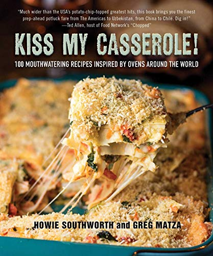 - Kiss My Casserole!: 100 Mouthwatering Recipes Inspired by Ovens Around the World