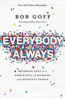 Everybody, Always: Becoming Love in a World Full of Setbacks and Difficult People by [Goff, Bob]