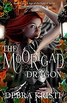 The Moorigad Dragon: (An Urban Fantasy / Paranormal Romance Series) (Age of the Hybrid Book 1) by [Kristi, Debra]