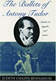 img - for The Ballets of Antony Tudor: Studies in Psyche and Satire book / textbook / text book