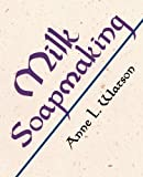img - for Milk Soapmaking: The Smart and Simple Guide to Making Lovely Milk Soap From Any Animal or Plant Milk: The Smart and Simple Guide to Making Lovely Milk ... Milk, or Any Other Animal or Plant Milk by Watson, Anne L (2009) Paperback book / textbook / text book